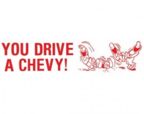 Bumper Sticker, You Drive A Chevy!