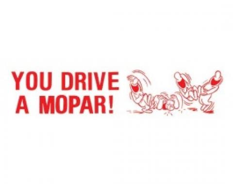 Bumper Sticker, You Drive A Mopar!