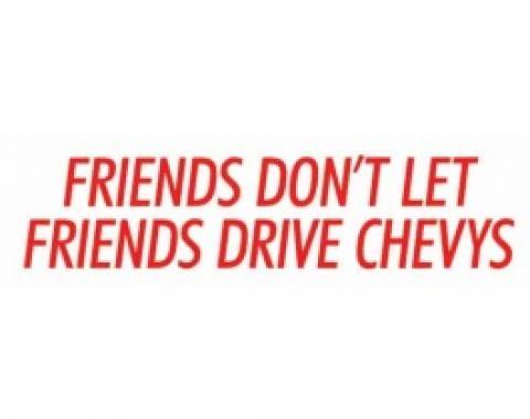 Bumper Sticker, Friends Don't Let Friends Drive Chevys