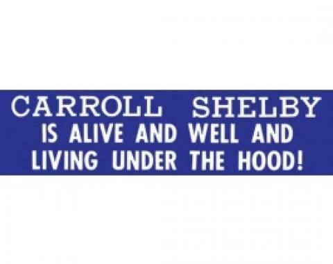 Bumper Sticker, Carroll Shelby Is Alive And Well And Living Under The Hood