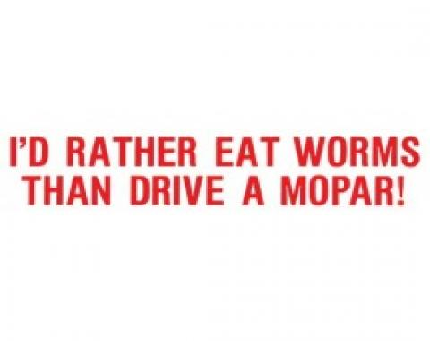 Bumper Sticker, I'd Rather Eat Worms Than Drive A Mopar!
