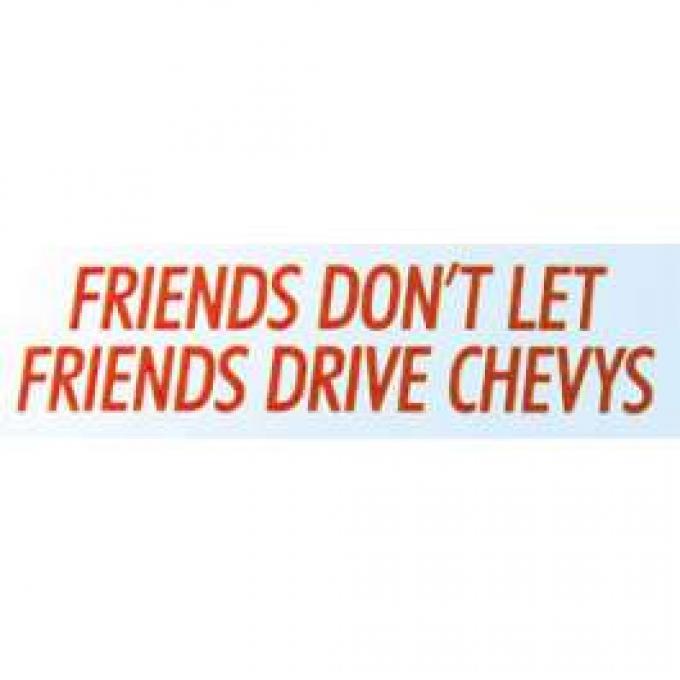 Bumper Sticker - Friends Don't Let Friends Drive Chevys